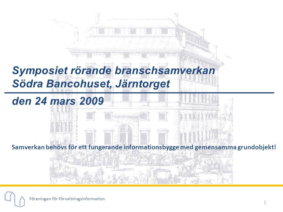 Föreningen för Förvaltningsinformation 1 Symposiet rörande branschsamverkan Södra Bancohuset, Järntorget den 24 mars 2009 Samverkan behövs för ett fun