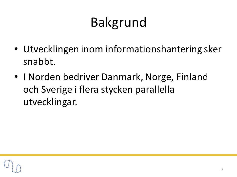 Bakgrund • Utvecklingen inom informationshantering sker snabbt. • I Norden bedriver Danmark, Norge, Finland och Sverige i flera stycken parallella utv