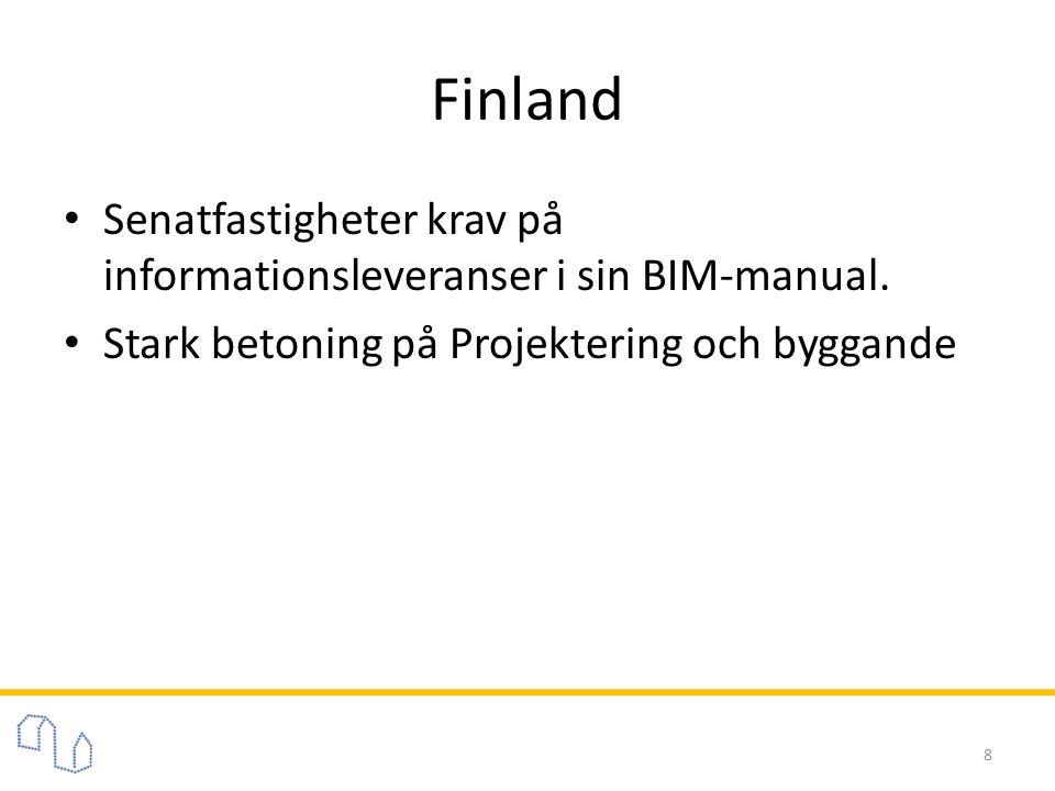 Finland • Senatfastigheter krav på informationsleveranser i sin BIM-manual. • Stark betoning på Projektering och byggande 8