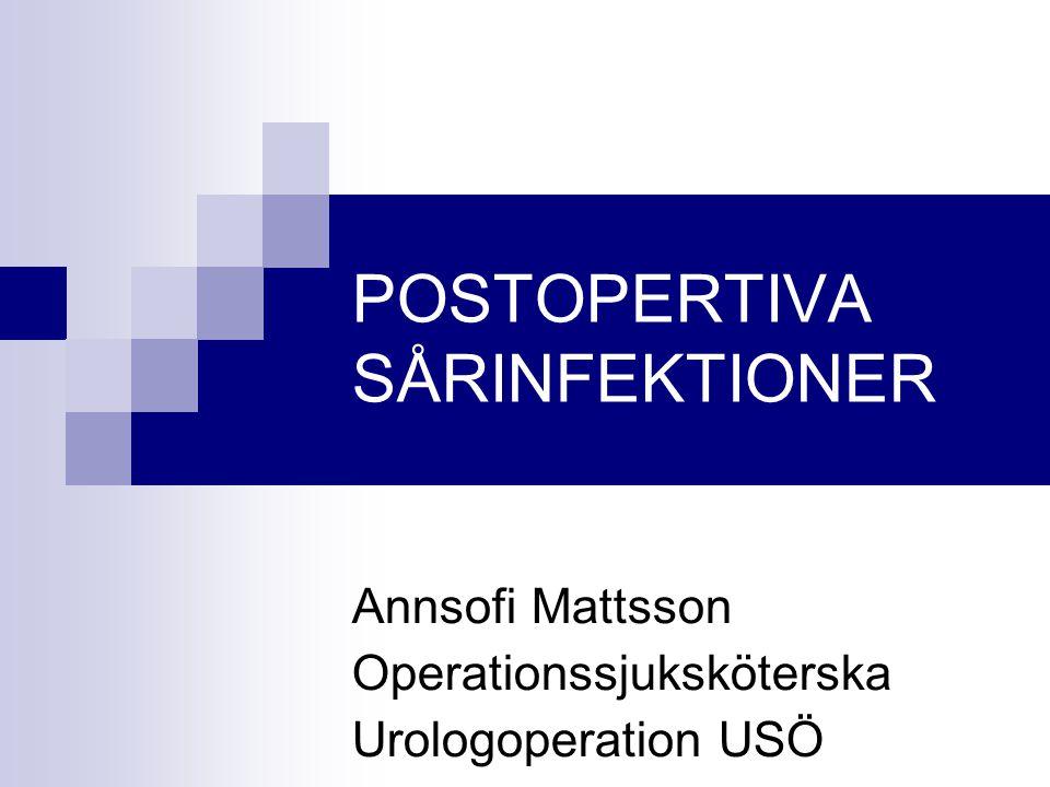 POSTOPERTIVA SÅRINFEKTIONER Annsofi Mattsson Operationssjuksköterska Urologoperation USÖ