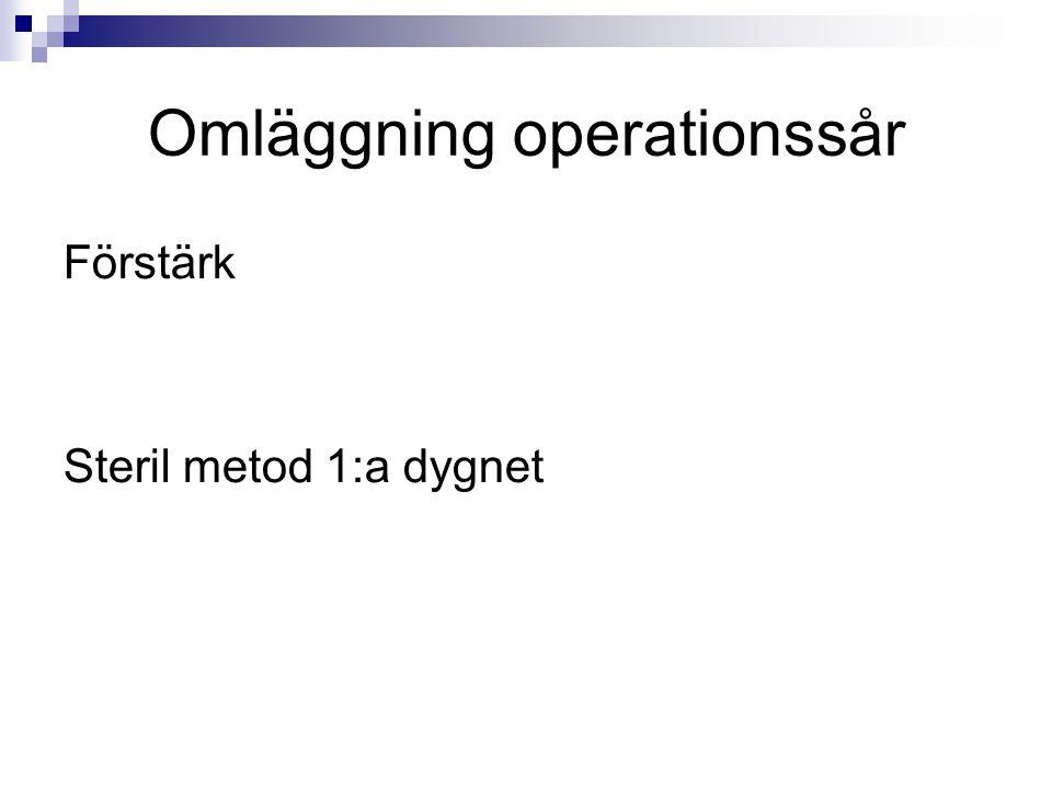 Omläggning operationssår Förstärk Steril metod 1:a dygnet