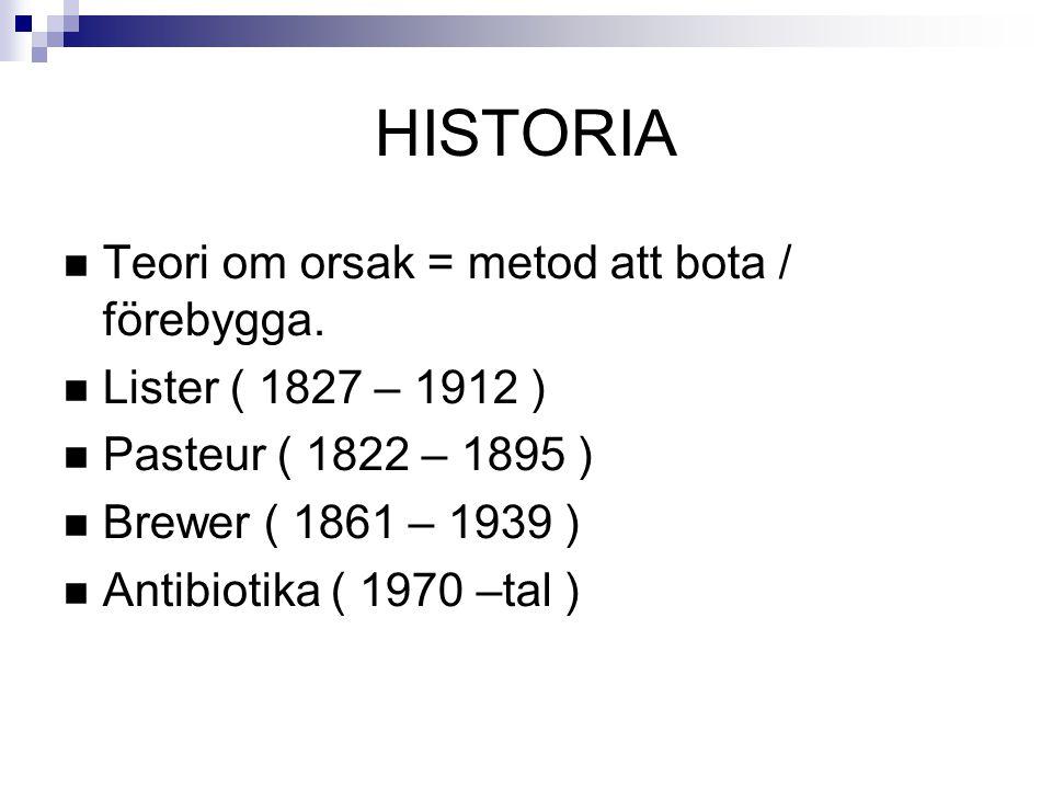 HISTORIA  Teori om orsak = metod att bota / förebygga.  Lister ( 1827 – 1912 )  Pasteur ( 1822 – 1895 )  Brewer ( 1861 – 1939 )  Antibiotika ( 19