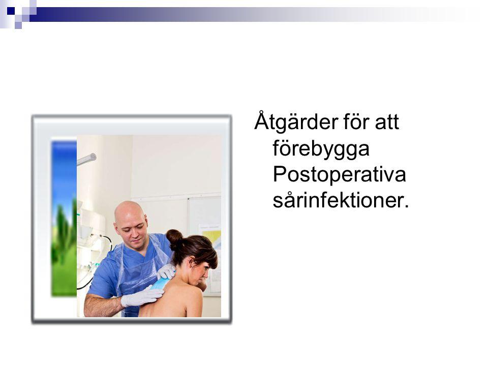 Åtgärder för att förebygga Postoperativa sårinfektioner.