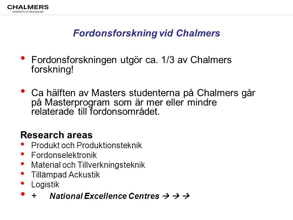 Chalmers University of Technology Fordonsforskning vid Chalmers • Fordonsforskningen utgör ca. 1/3 av Chalmers forskning! • Ca hälften av Masters stud
