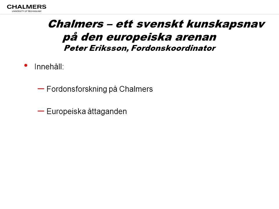 Chalmers University of Technology Chalmers – ett svenskt kunskapsnav på den europeiska arenan Peter Eriksson, Fordonskoordinator • Innehåll: – Fordonsforskning på Chalmers – Europeiska åttaganden