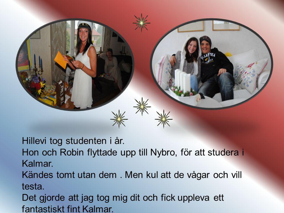 Hillevi tog studenten i år. Hon och Robin flyttade upp till Nybro, för att studera i Kalmar. Kändes tomt utan dem. Men kul att de vågar och vill testa