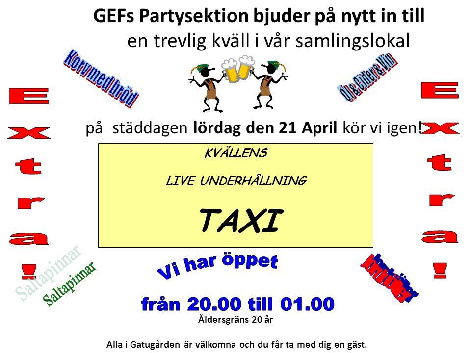GEFs Partysektion bjuder på nytt in till en trevlig kväll i vår samlingslokal på städdagen lördag den 21 April kör vi igen! KVÄLLENS LIVE UNDERHÅLLNIN