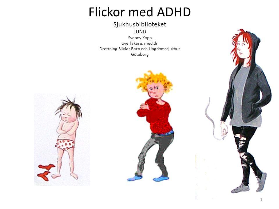 Flickor med ADHD Sjukhusbiblioteket LUND Svenny Kopp överläkare, med.dr Drottning Silvias Barn och Ungdomssjukhus Göteborg 1
