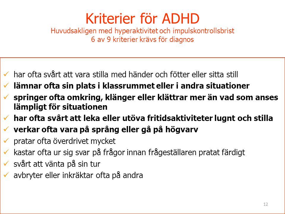 12 Kriterier för ADHD Huvudsakligen med hyperaktivitet och impulskontrollsbrist 6 av 9 kriterier krävs för diagnos  har ofta svårt att vara stilla me