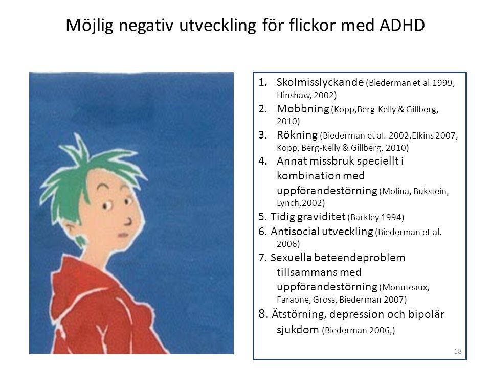 Möjlig negativ utveckling för flickor med ADHD 1.Skolmisslyckande (Biederman et al.1999, Hinshaw, 2002) 2.Mobbning (Kopp,Berg-Kelly & Gillberg, 2010)