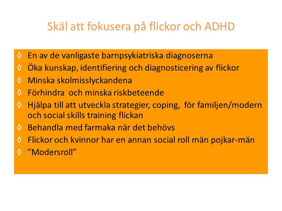 Skäl att fokusera på flickor och ADHD ◊En av de vanligaste barnpsykiatriska diagnoserna ◊Öka kunskap, identifiering och diagnosticering av flickor ◊Mi