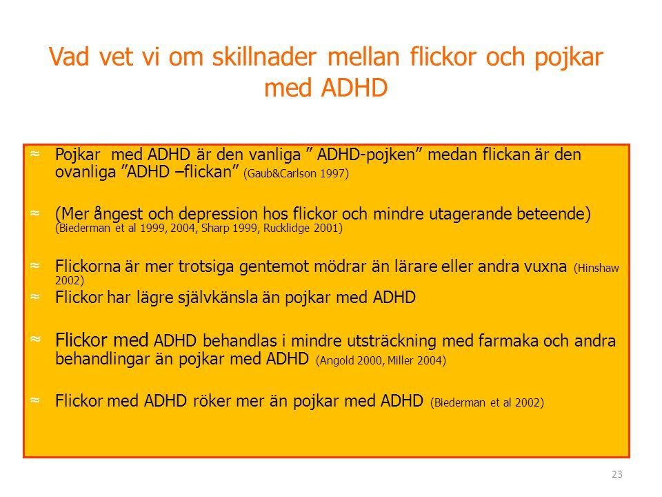 """23 Vad vet vi om skillnader mellan flickor och pojkar med ADHD ≈ Pojkar med ADHD är den vanliga """" ADHD-pojken"""" medan flickan är den ovanliga """"ADHD –fl"""