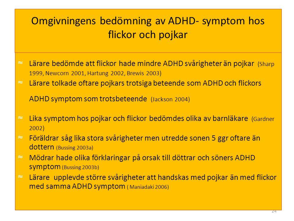 24 Omgivningens bedömning av ADHD- symptom hos flickor och pojkar ≈ Lärare bedömde att flickor hade mindre ADHD svårigheter än pojkar (Sharp 1999, New
