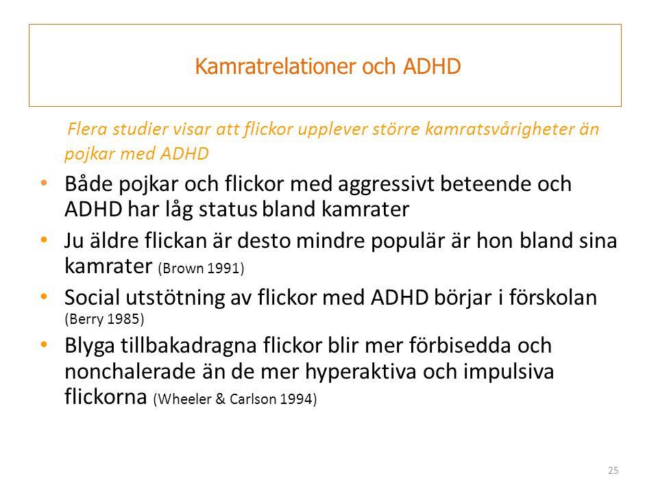 25 Kamratrelationer och ADHD Flera studier visar att flickor upplever större kamratsvårigheter än pojkar med ADHD • Både pojkar och flickor med aggres