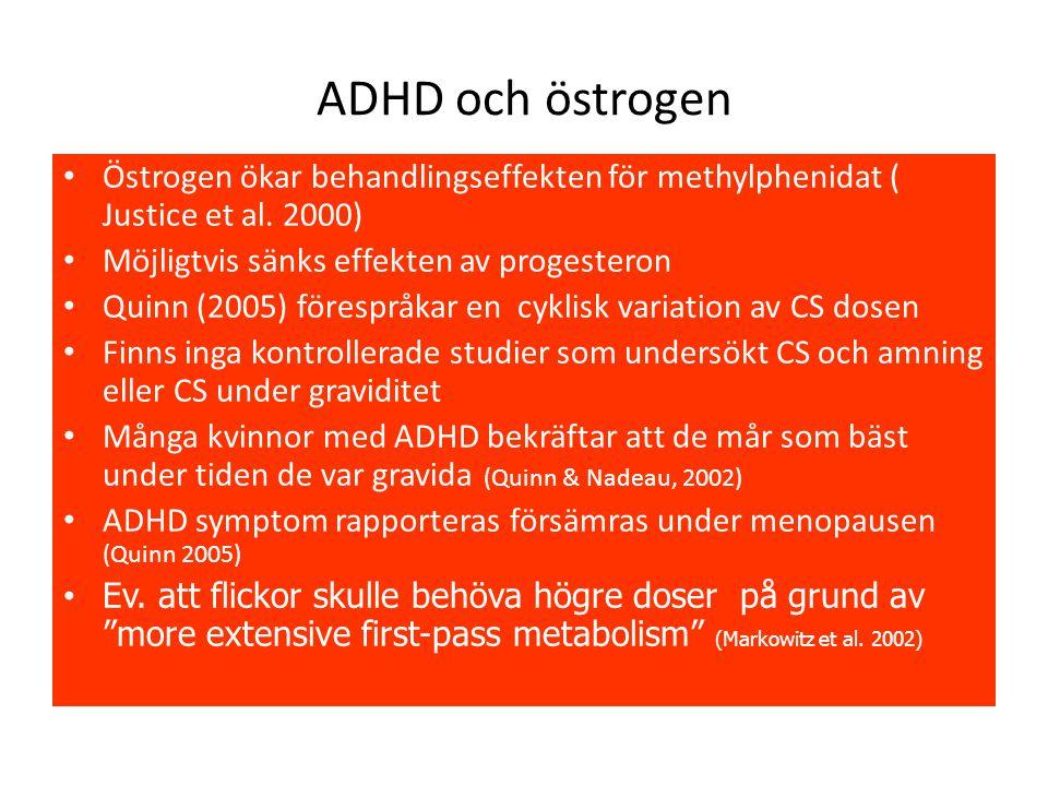 ADHD och östrogen • Östrogen ökar behandlingseffekten för methylphenidat ( Justice et al. 2000) • Möjligtvis sänks effekten av progesteron • Quinn (20