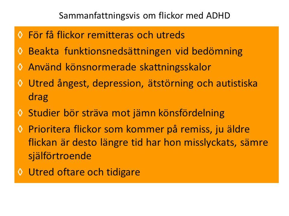 Sammanfattningsvis om flickor med ADHD ◊För få flickor remitteras och utreds ◊Beakta funktionsnedsättningen vid bedömning ◊Använd könsnormerade skattn