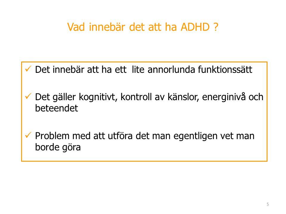 5 Vad innebär det att ha ADHD ?  Det innebär att ha ett lite annorlunda funktionssätt  Det gäller kognitivt, kontroll av känslor, energinivå och bet