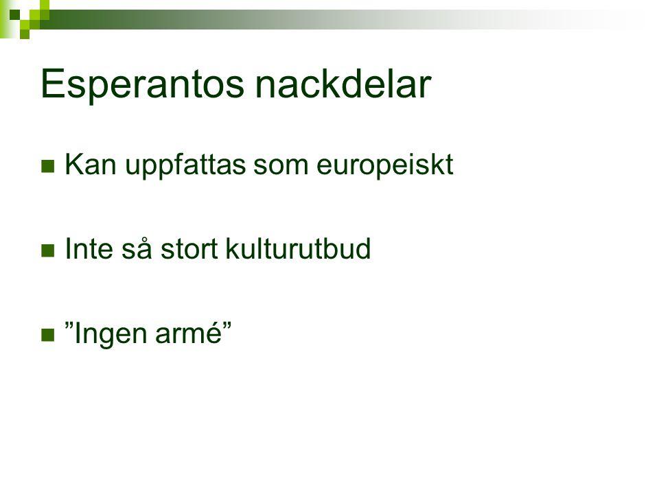 """Esperantos nackdelar  Kan uppfattas som europeiskt  Inte så stort kulturutbud  """"Ingen armé"""""""