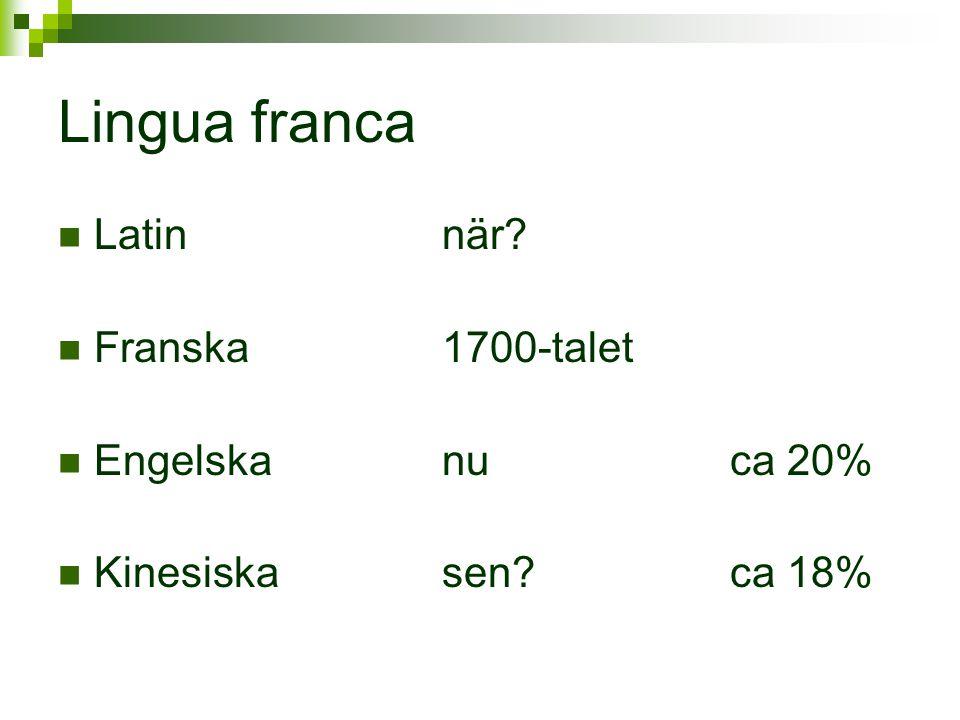 Lingua franca  Latinnär?  Franska1700-talet  Engelskanuca 20%  Kinesiskasen?ca 18%