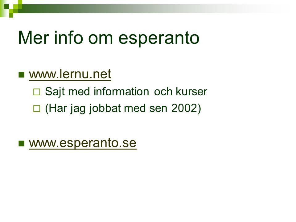 Mer info om esperanto  www.lernu.net www.lernu.net  Sajt med information och kurser  (Har jag jobbat med sen 2002)  www.esperanto.se www.esperanto