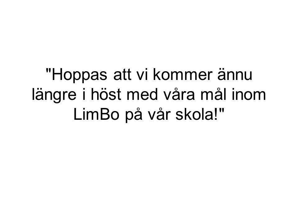 Hoppas att vi kommer ännu längre i höst med våra mål inom LimBo på vår skola!