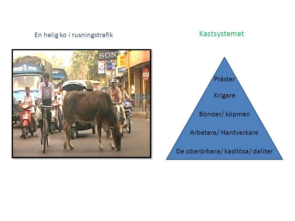 Präster Krigare Arbetare/ Hantverkare Bönder/ köpmän De oberörbara/ kastlösa/ daliter Kastsystemet En helig ko i rusningstrafik
