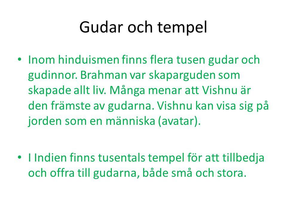 Gudar och tempel • Inom hinduismen finns flera tusen gudar och gudinnor. Brahman var skaparguden som skapade allt liv. Många menar att Vishnu är den f