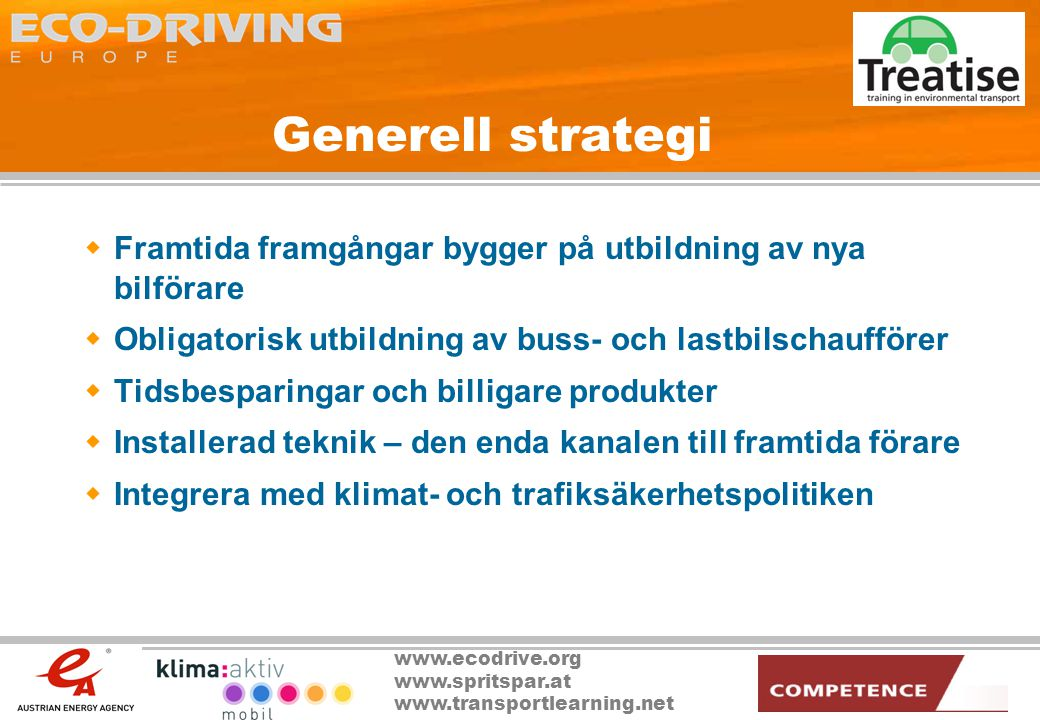 www.ecodrive.org www.spritspar.at www.transportlearning.net Generell strategi  Framtida framgångar bygger på utbildning av nya bilförare  Obligatori