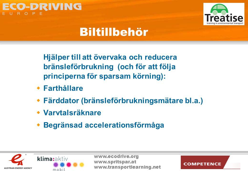 www.ecodrive.org www.spritspar.at www.transportlearning.net Biltillbehör Hjälper till att övervaka och reducera bränsleförbrukning (och för att följa