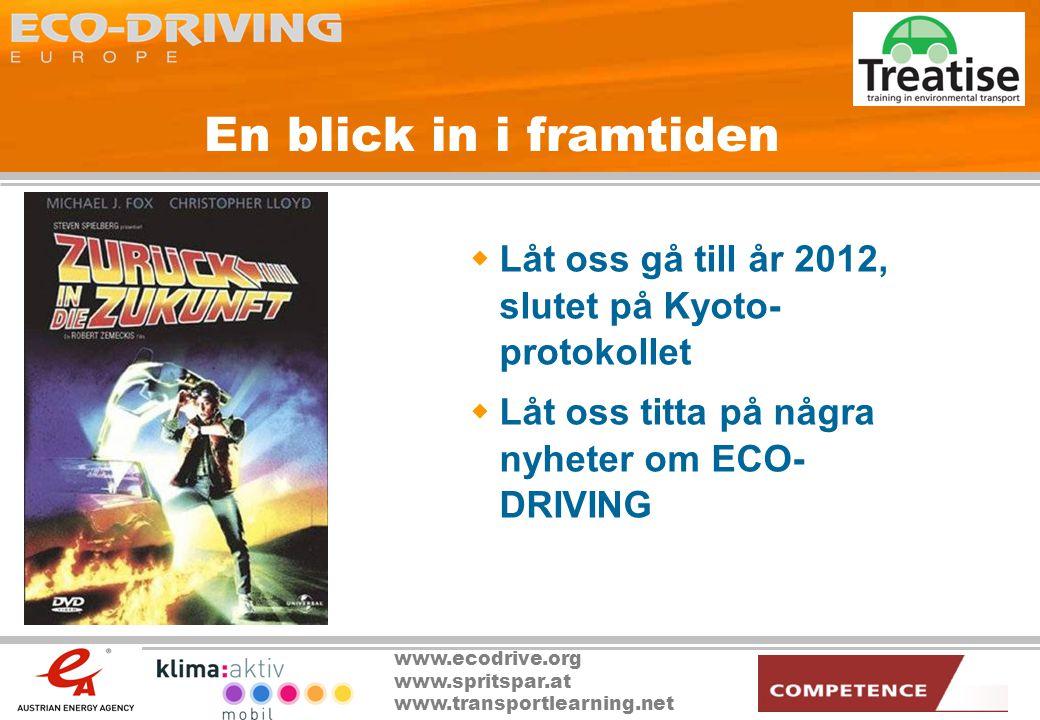 www.ecodrive.org www.spritspar.at www.transportlearning.net En blick in i framtiden  Låt oss gå till år 2012, slutet på Kyoto- protokollet  Låt oss