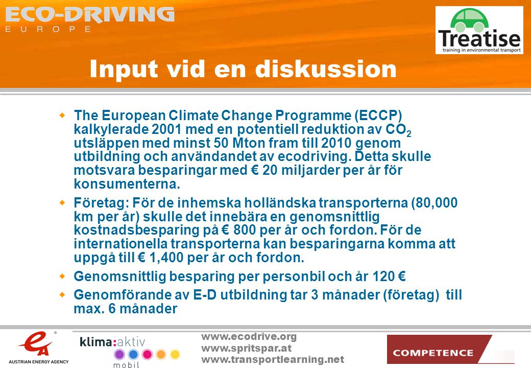www.ecodrive.org www.spritspar.at www.transportlearning.net Input vid en diskussion  The European Climate Change Programme (ECCP) kalkylerade 2001 me