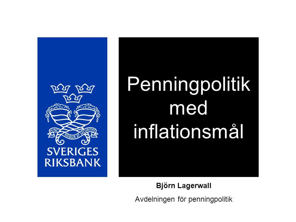 Penningpolitik med inflationsmål Björn Lagerwall Avdelningen för penningpolitik