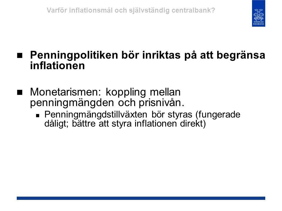  Penningpolitiken bör inriktas på att begränsa inflationen  Monetarismen: koppling mellan penningmängden och prisnivån.  Penningmängdstillväxten bö