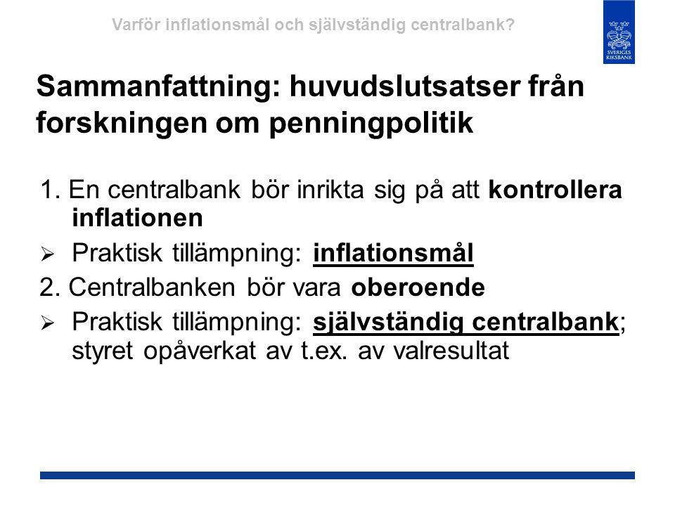 Sammanfattning: huvudslutsatser från forskningen om penningpolitik 1. En centralbank bör inrikta sig på att kontrollera inflationen  Praktisk tillämp
