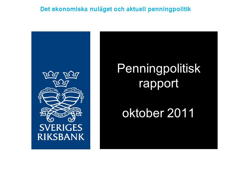 Penningpolitisk rapport oktober 2011 Det ekonomiska nuläget och aktuell penningpolitik