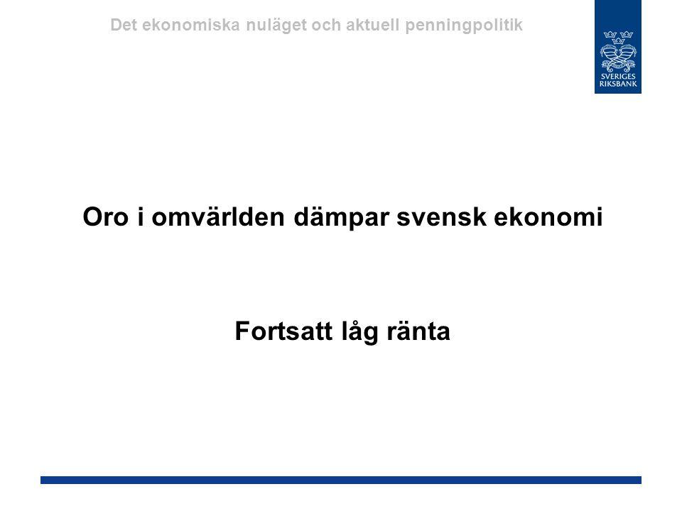 Oro i omvärlden dämpar svensk ekonomi Fortsatt låg ränta Det ekonomiska nuläget och aktuell penningpolitik