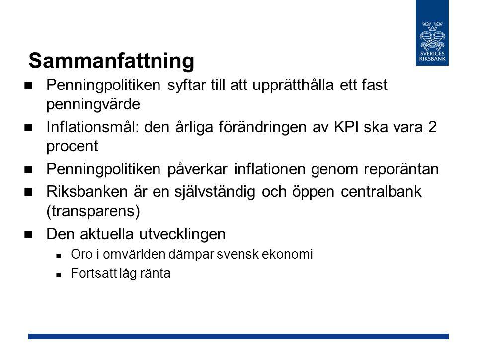 Sammanfattning  Penningpolitiken syftar till att upprätthålla ett fast penningvärde  Inflationsmål: den årliga förändringen av KPI ska vara 2 procen