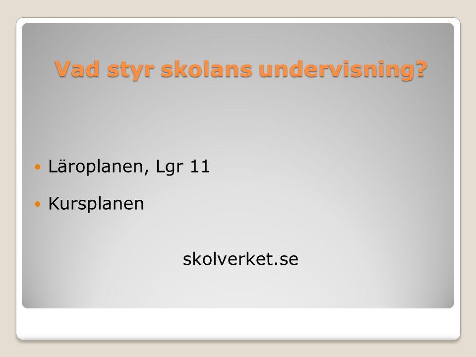 Vad styr skolans undervisning?  Läroplanen, Lgr 11  Kursplanen skolverket.se