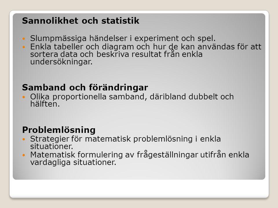 Sannolikhet och statistik  Slumpmässiga händelser i experiment och spel.  Enkla tabeller och diagram och hur de kan användas för att sortera data oc