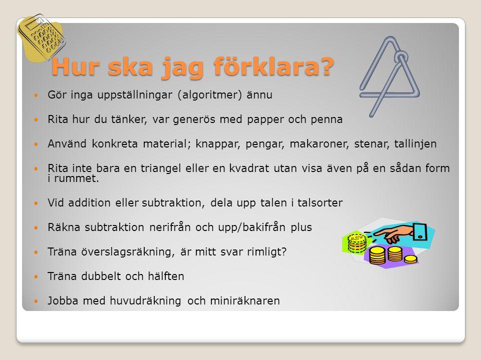 Räkna med dina barn Varsågod - en broschyr från lärarförbundet som ni får ta med er hem Hur kan jag som förälder uppmuntra mitt barn i matematik.