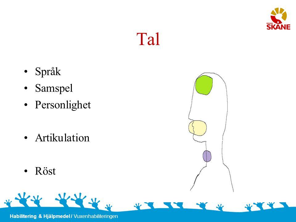 Habilitering & Hjälpmedel / Vuxenhabiliteringen Tal •Språk •Samspel •Personlighet •Artikulation •Röst