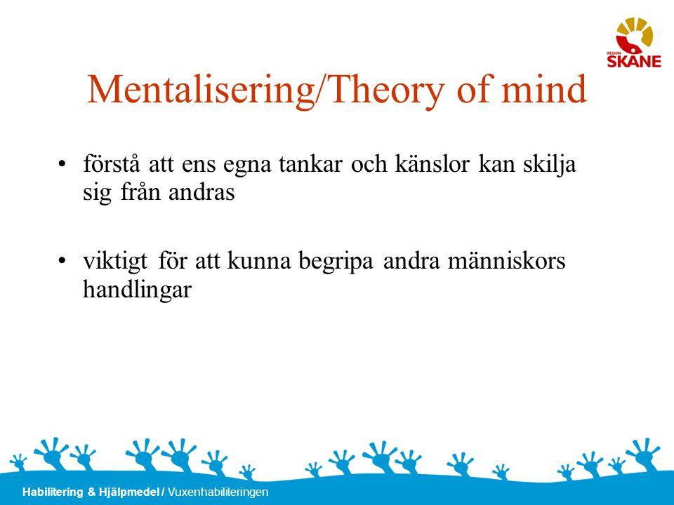 Habilitering & Hjälpmedel / Vuxenhabiliteringen Mentalisering/Theory of mind •förstå att ens egna tankar och känslor kan skilja sig från andras •vikti