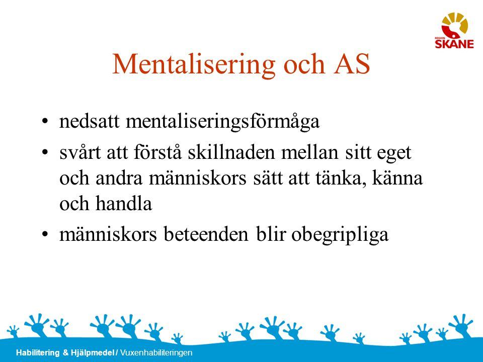 Habilitering & Hjälpmedel / Vuxenhabiliteringen Mentalisering och AS •nedsatt mentaliseringsförmåga •svårt att förstå skillnaden mellan sitt eget och