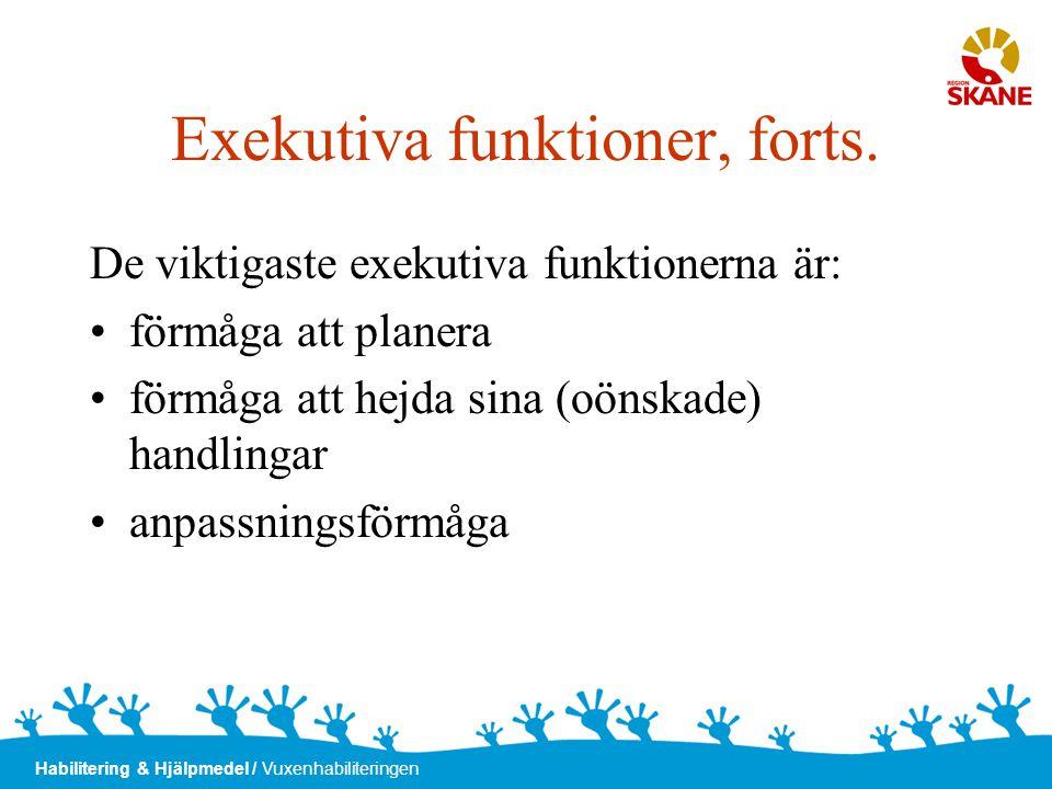 Habilitering & Hjälpmedel / Vuxenhabiliteringen Exekutiva funktioner, forts. De viktigaste exekutiva funktionerna är: •förmåga att planera •förmåga at