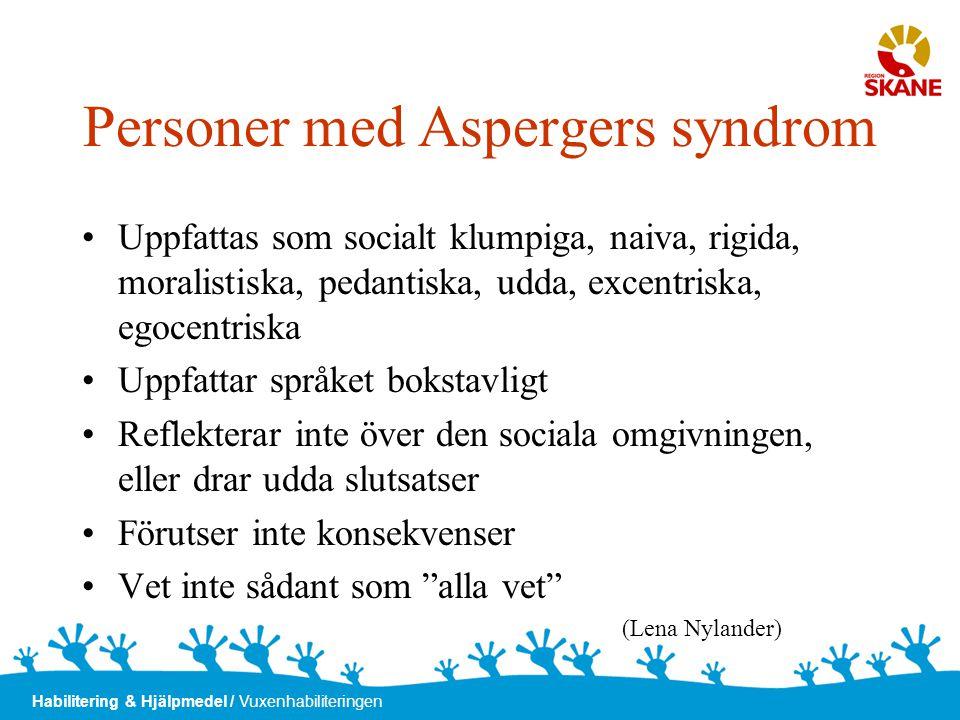 Habilitering & Hjälpmedel / Vuxenhabiliteringen Personer med Aspergers syndrom •Uppfattas som socialt klumpiga, naiva, rigida, moralistiska, pedantisk