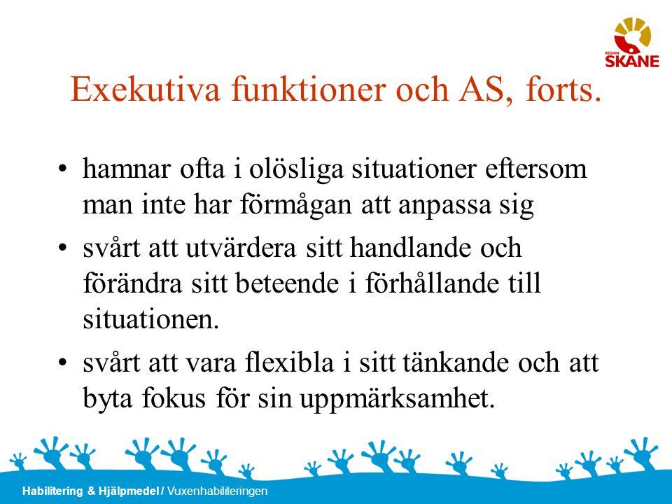 Habilitering & Hjälpmedel / Vuxenhabiliteringen Exekutiva funktioner och AS, forts. •hamnar ofta i olösliga situationer eftersom man inte har förmågan