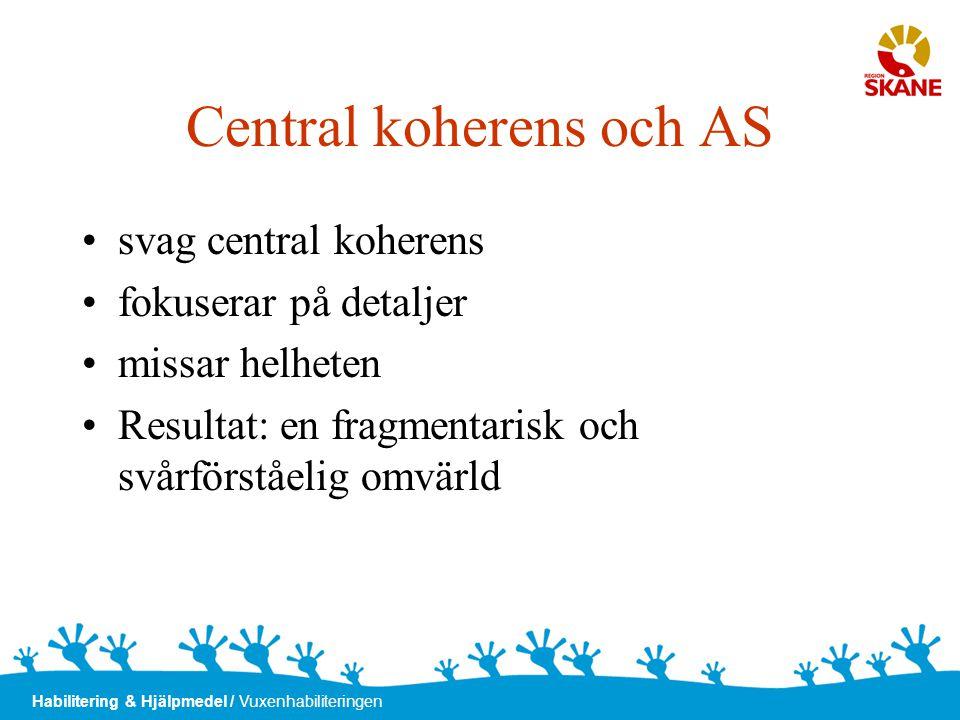 Habilitering & Hjälpmedel / Vuxenhabiliteringen Central koherens och AS •svag central koherens •fokuserar på detaljer •missar helheten •Resultat: en f