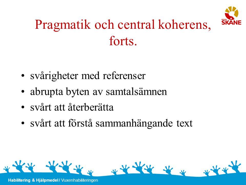 Habilitering & Hjälpmedel / Vuxenhabiliteringen Pragmatik och central koherens, forts. •svårigheter med referenser •abrupta byten av samtalsämnen •svå