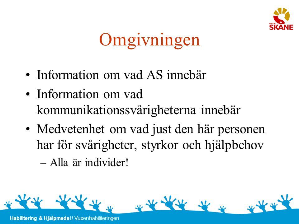 Habilitering & Hjälpmedel / Vuxenhabiliteringen Omgivningen •Information om vad AS innebär •Information om vad kommunikationssvårigheterna innebär •Me