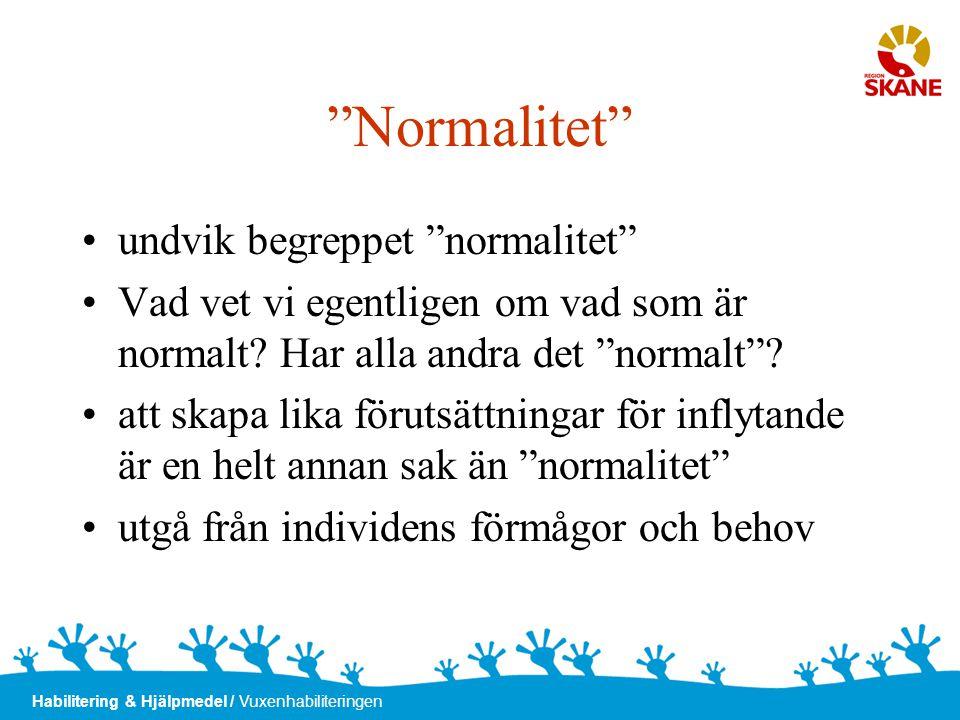 """Habilitering & Hjälpmedel / Vuxenhabiliteringen """"Normalitet"""" •undvik begreppet """"normalitet"""" •Vad vet vi egentligen om vad som är normalt? Har alla and"""